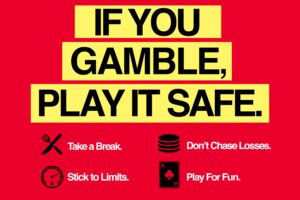 If you Gamble, Play IT Safe. Take a Break. Stick to Limits. Don't Chase Losses. Play For Fun.